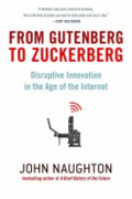 From Gutenberg to Zuckerberg: disruptive innovation in the age of the Internet  by John Naughton