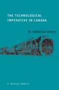 The technological imperative in Canada: an intellectual history by R.D. Francis