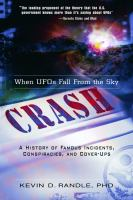 Crash-when UFOs fall from the sky:  a history of famous incidents, conspiracies, and cover-ups