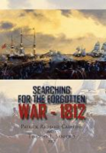 Searching for the forgotten war: 1812 Canada by  Patrick Richard Carstens