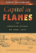 Capital in flames:  the American attack on York, 1813 by Robert Malcomson