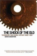 The shock of the old: technology and global history since 1900 by David Edgerton
