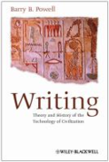 Writing: theory and history of the technology of civilization by Barry B. Powell