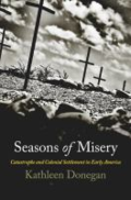 Seasons of misery - catastrophe and colonial settlement in early America by Kathleen Donegan