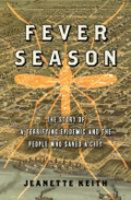 Fever season - the story of a terrifying epidemic and the people who saved a city by Jeanette Keith