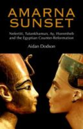 Amarna sunset: Nefertiti, Tutankhamun, Ay, Horemheb, and the Egyptian counter-reformation.  By Dodson, Aidan, 1962-