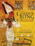 The golden king:  the world of Tutankhamun. By Hawass, Zahi A.