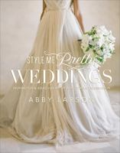 Style me pretty weddings: inspiration & ideas for an unforgettable celebration by Abby Larson