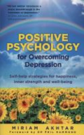 Positive psychology for overcoming depression: self-help strategies for happiness, inner strength and well-being
