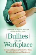 Bullies in the workplace: seeing and stopping adults who abuse their co-workers and employees