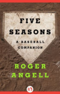 Five seasons - a baseball companion by Roger Angell