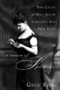 A season of splendor - the court of Mrs. Astor in gilded age New York by Greg King