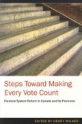 Steps toward making every vote count: electoral system reform in Canada and its provinces by Henry Milner