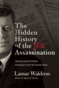 The hidden history of the JFK assassination: the definitive account of the most controversial crime of the twentieth century by Lamar Waldron