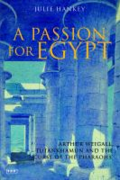 "A passion for Egypt: Arthur Weigall, Tutankhamun, and the ""curse of the pharaohs.""  By  Hankey, Julie"