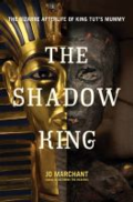 The shadow king:  the bizarre afterlife of king Tut's mummy.  By Marchant, Josephine