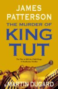 The murder of King Tut: the plot to kill the child king: a nonfiction thriller.  By Patterson, James, 1947-
