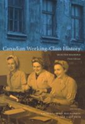 Canadian working-class history: selected readings, 3rd ed.