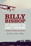 The courage of the early morning: a biography of Billy Bishop, the great ace of World War I