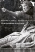 Mothers of heroes, mothers of martyrs: World War I and the politics of grief