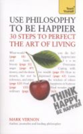 Use philosophy to be happier: 30 steps to perfect the art of living