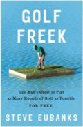 Golf freek: one man's quest to play as may rounds of golf as possible for free