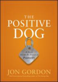 The positive dog: a fable about changing your attitude to be your best