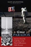 A time of paradox. America from the Cold War to the third millennium, 1945-present