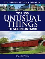 Top 150 unusual things to see in Ontario (5th edition)