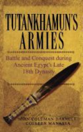 Tutankhamun's armies: battle and conquest during ancient Egypt's late eighteenth dynasty.  By Darnell, John Coleman