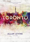 Toronto: biography of a city by Allan Gerald Levine