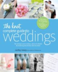 The Knot complete guide to weddings: the ultimate source of ideas, advice & relief for the bride & groom & those who love them by Carley Roney