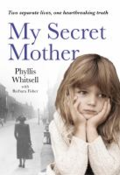 My secret mother: two different lives, one heartbreaking secret: a memoir