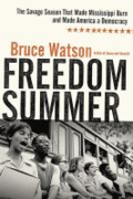 Freedom summer: the savage summer that made Mississippi burn and made America a democracy