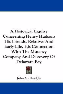 A historical inquiry concerning Henry Hudson, his friends, relatives and early life, his connection with the Muscovy company and discovery of Delaware Bay