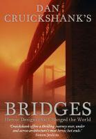 Dan Cruickshank's bridges: heroic designs that changed the world.