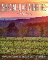 Spectacular wineries of Ontario: a captivating tour of established, estate & boutique wineries